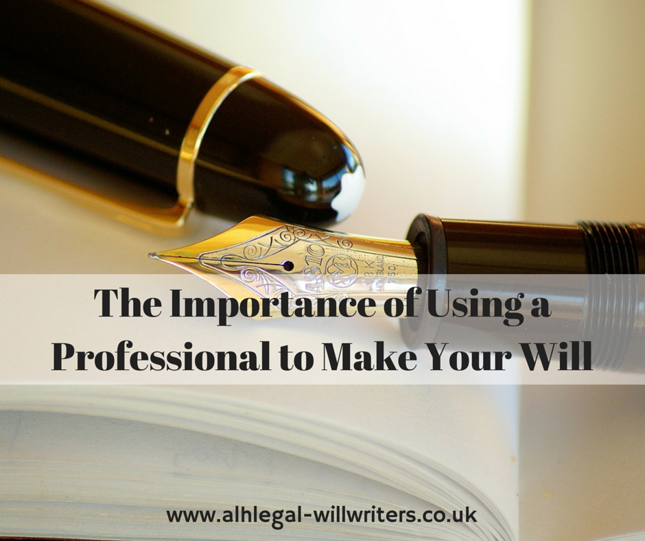 The Importance of Using a Professional to Make Your Will