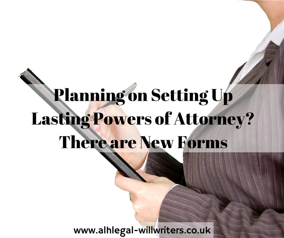 Planning on Setting Up Lasting Powers of Attorney? There are New Forms