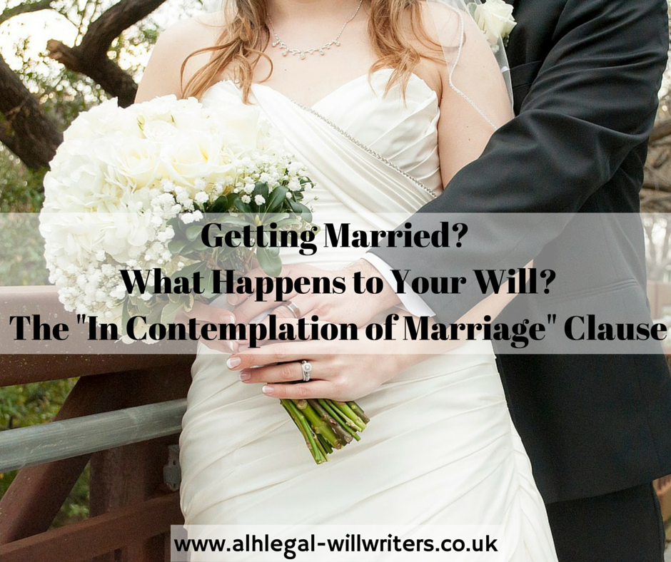 What happens to your will if you get married_ – The In Contemplation of Marriage Clause